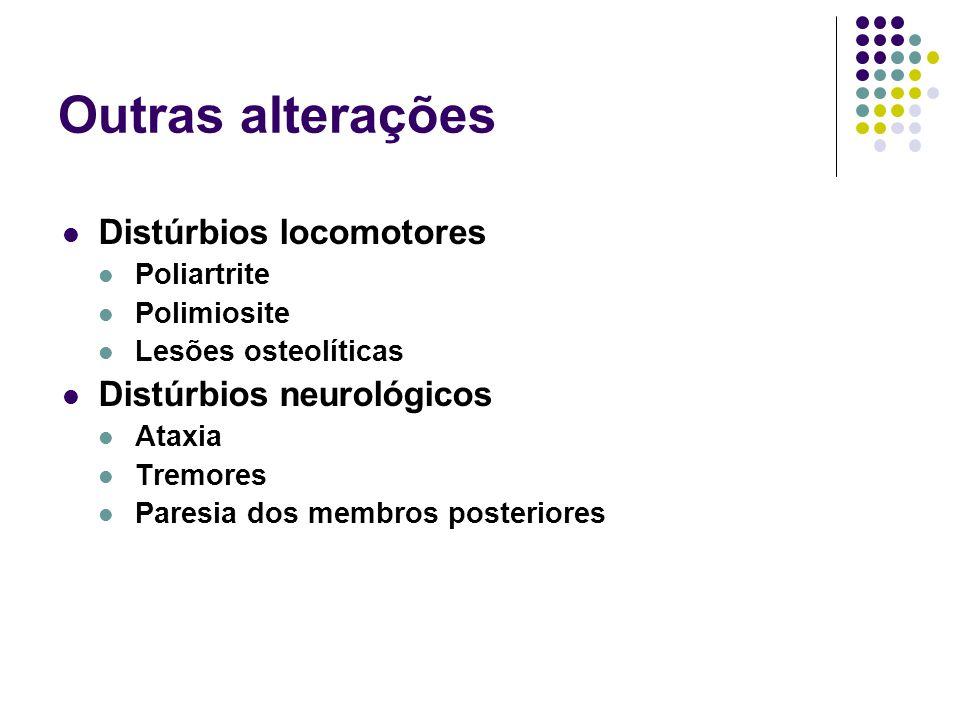 Outras alterações Distúrbios locomotores Distúrbios neurológicos