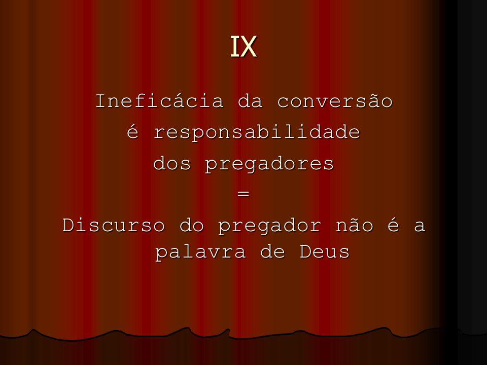 IX Ineficácia da conversão é responsabilidade dos pregadores =