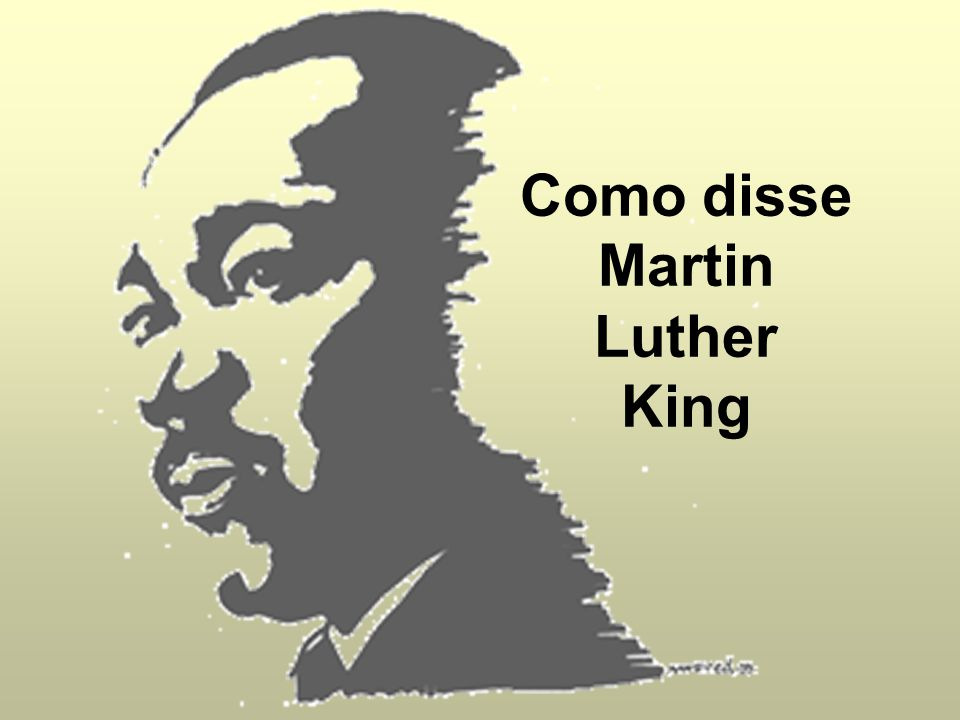 Como disse Martin Luther King