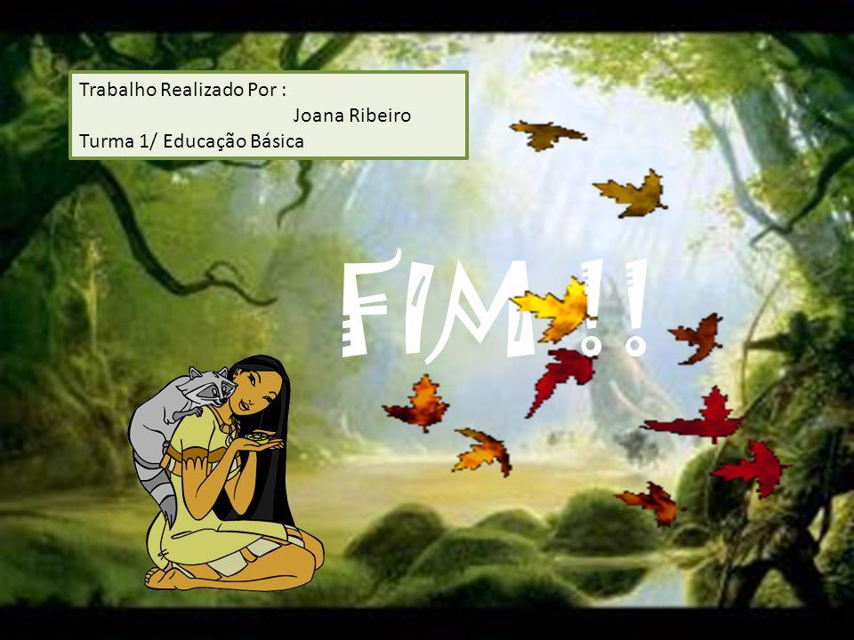 FIM !! Trabalho Realizado Por : Joana Ribeiro Turma 1/ Educação Básica