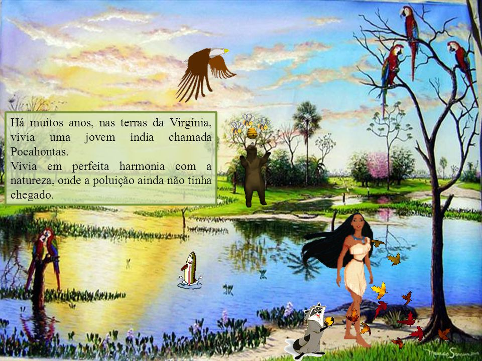 Há muitos anos, nas terras da Virgínia, vivia uma jovem índia chamada Pocahontas.