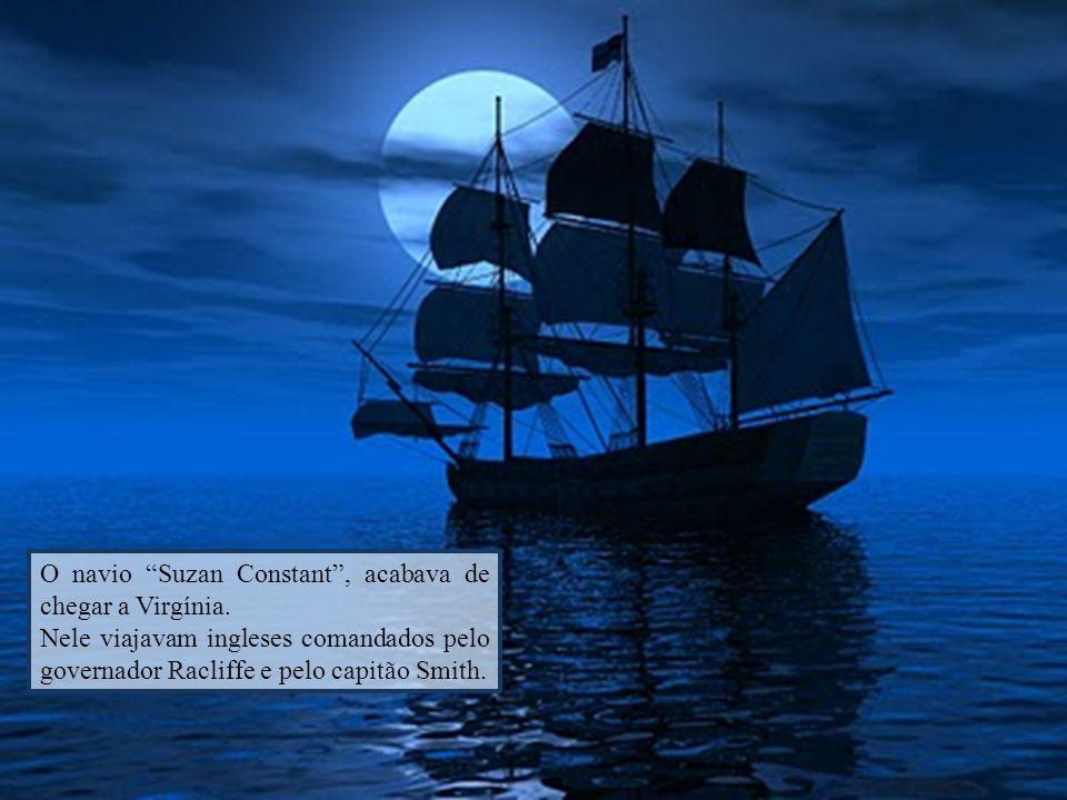 O navio Suzan Constant , acabava de chegar a Virgínia.
