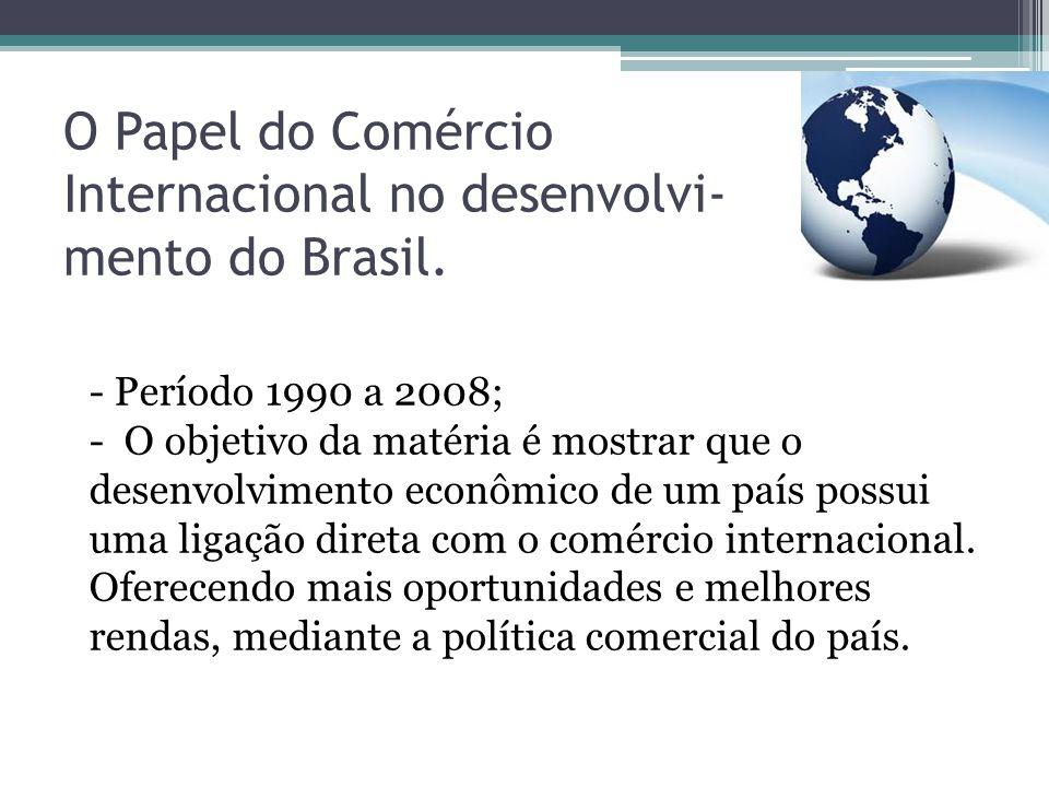 O Papel do Comércio Internacional no desenvolvi- mento do Brasil.