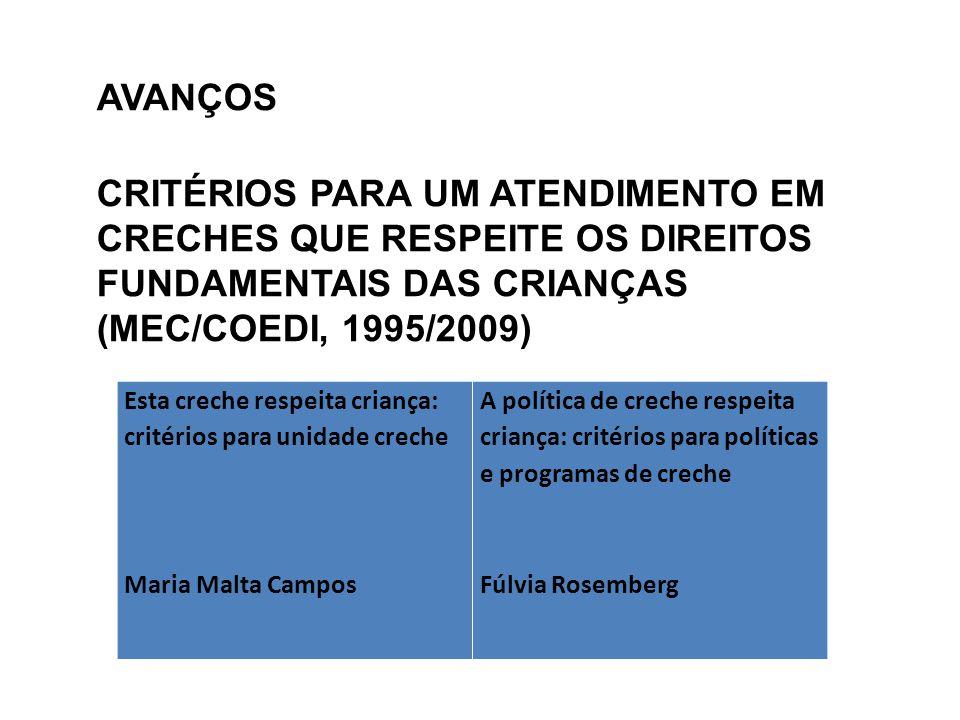 AVANÇOS CRITÉRIOS PARA UM ATENDIMENTO EM CRECHES QUE RESPEITE OS DIREITOS FUNDAMENTAIS DAS CRIANÇAS (MEC/COEDI, 1995/2009)