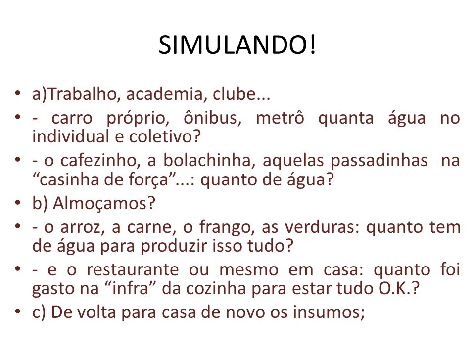 SIMULANDO! a)Trabalho, academia, clube...