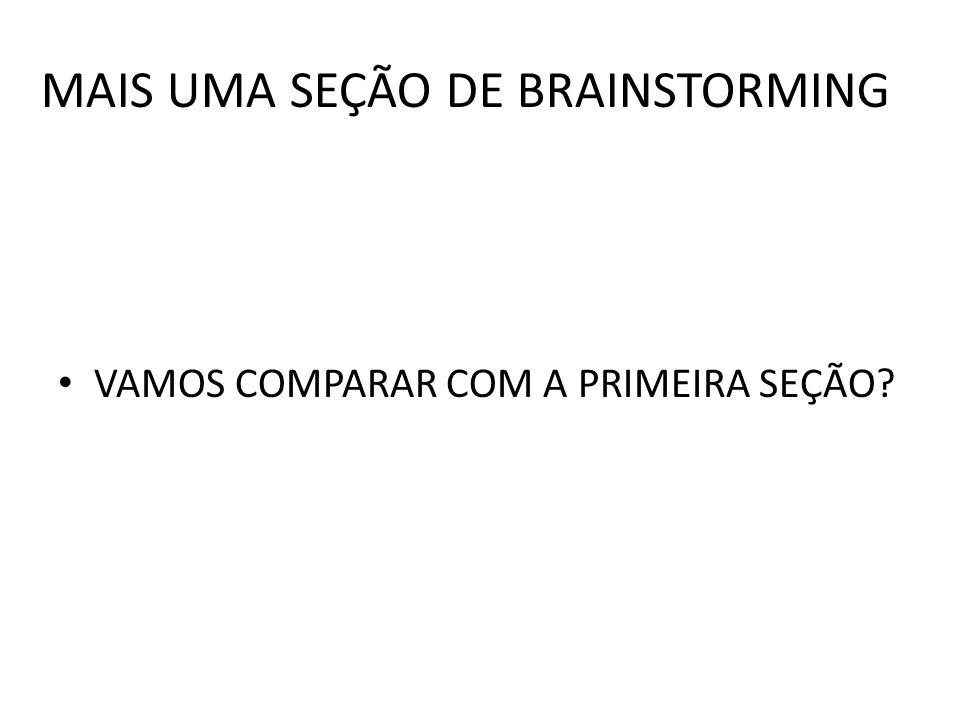 MAIS UMA SEÇÃO DE BRAINSTORMING