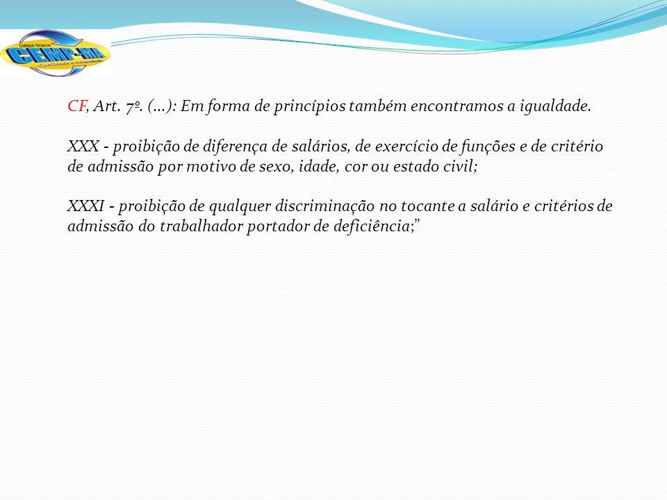 CF, Art. 7º. (...): Em forma de princípios também encontramos a igualdade.