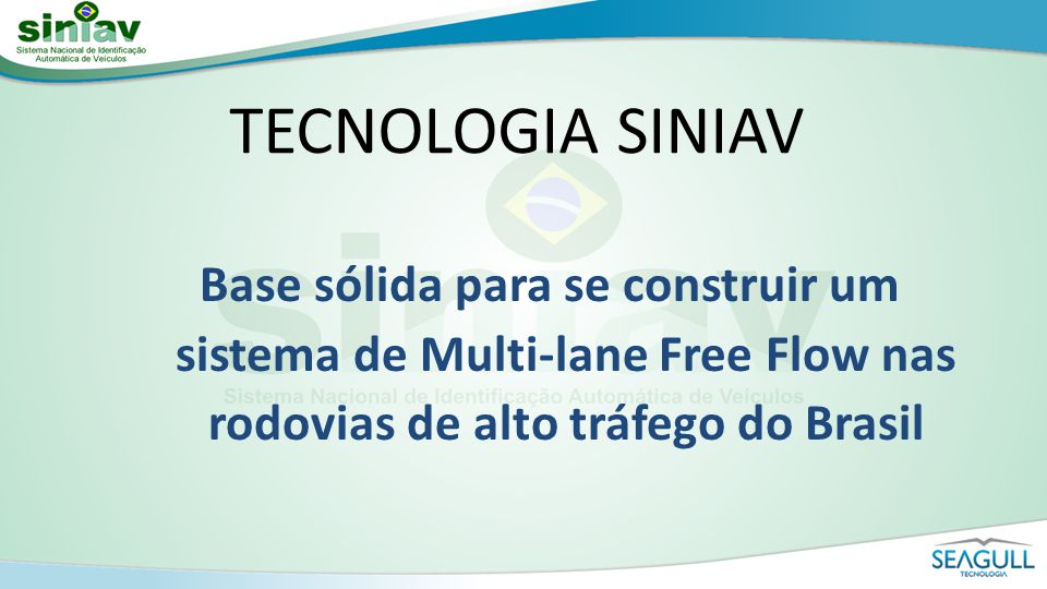 TECNOLOGIA SINIAV Base sólida para se construir um sistema de Multi-lane Free Flow nas rodovias de alto tráfego do Brasil.