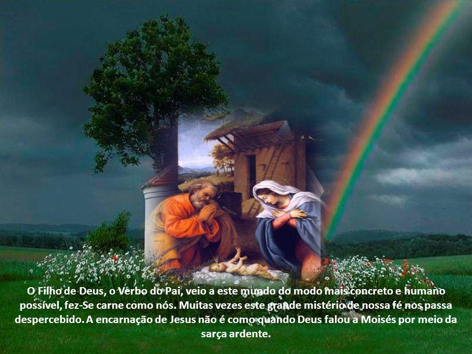 O Filho de Deus, o Verbo do Pai, veio a este mundo do modo mais concreto e humano possível, fez-Se carne como nós.
