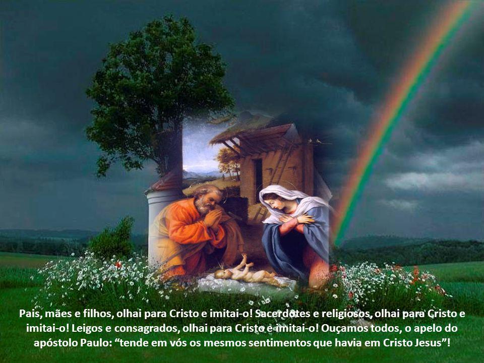 Pais, mães e filhos, olhai para Cristo e imitai-o
