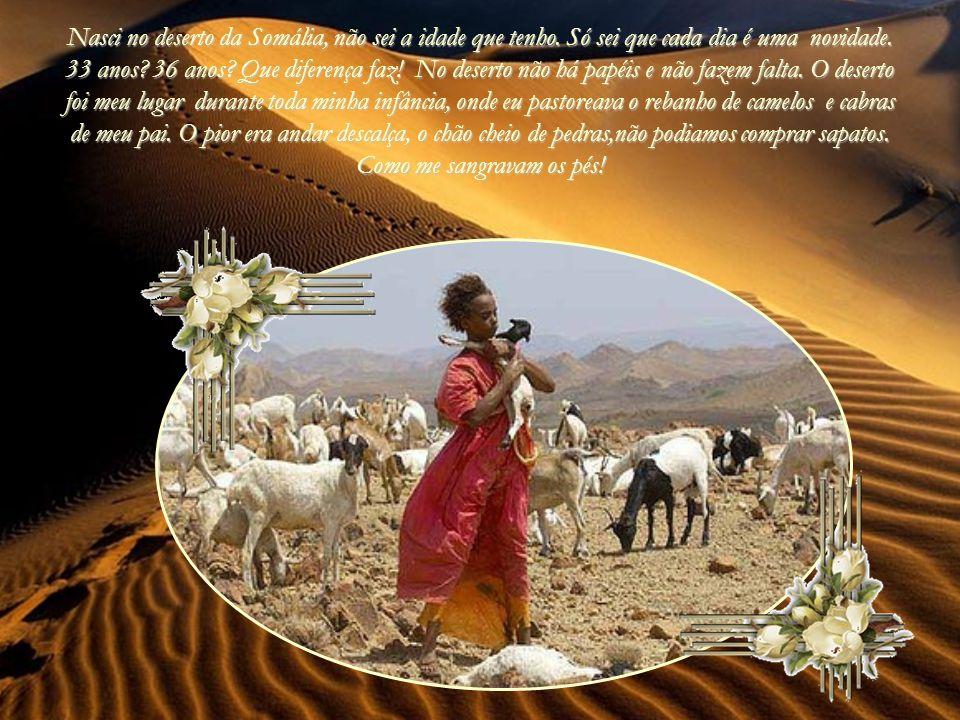 Nasci no deserto da Somália, não sei a idade que tenho