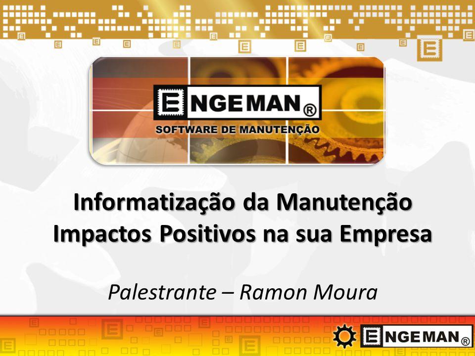 Informatização da Manutenção Impactos Positivos na sua Empresa Palestrante – Ramon Moura