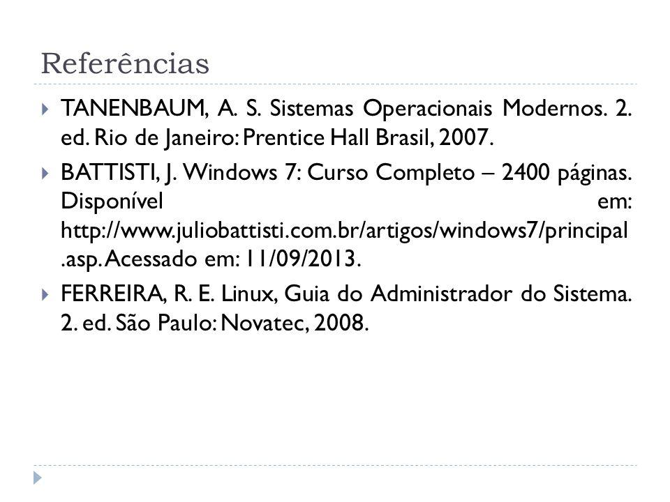 Referências TANENBAUM, A. S. Sistemas Operacionais Modernos. 2. ed. Rio de Janeiro: Prentice Hall Brasil, 2007.
