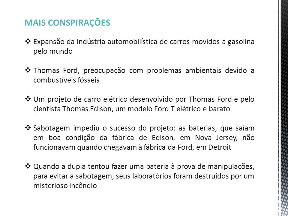 MAIS CONSPIRAÇÕES Expansão da indústria automobilística de carros movidos a gasolina pelo mundo.