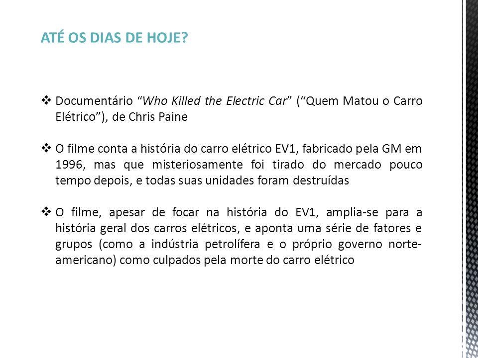 ATÉ OS DIAS DE HOJE Documentário Who Killed the Electric Car ( Quem Matou o Carro Elétrico ), de Chris Paine.