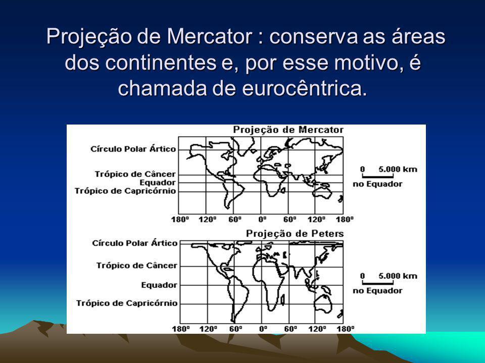 Projeção de Mercator : conserva as áreas dos continentes e, por esse motivo, é chamada de eurocêntrica.
