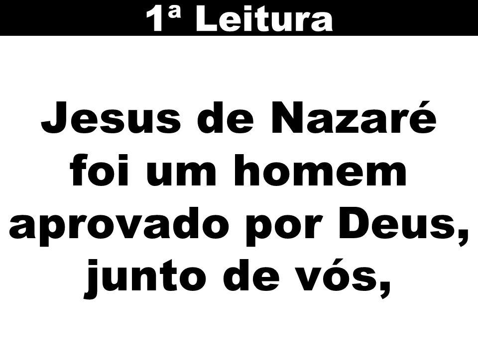 Jesus de Nazaré foi um homem aprovado por Deus, junto de vós,