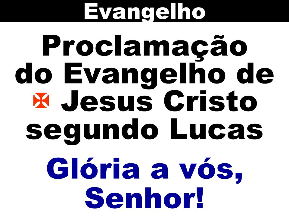 Proclamação do Evangelho de  Jesus Cristo segundo Lucas
