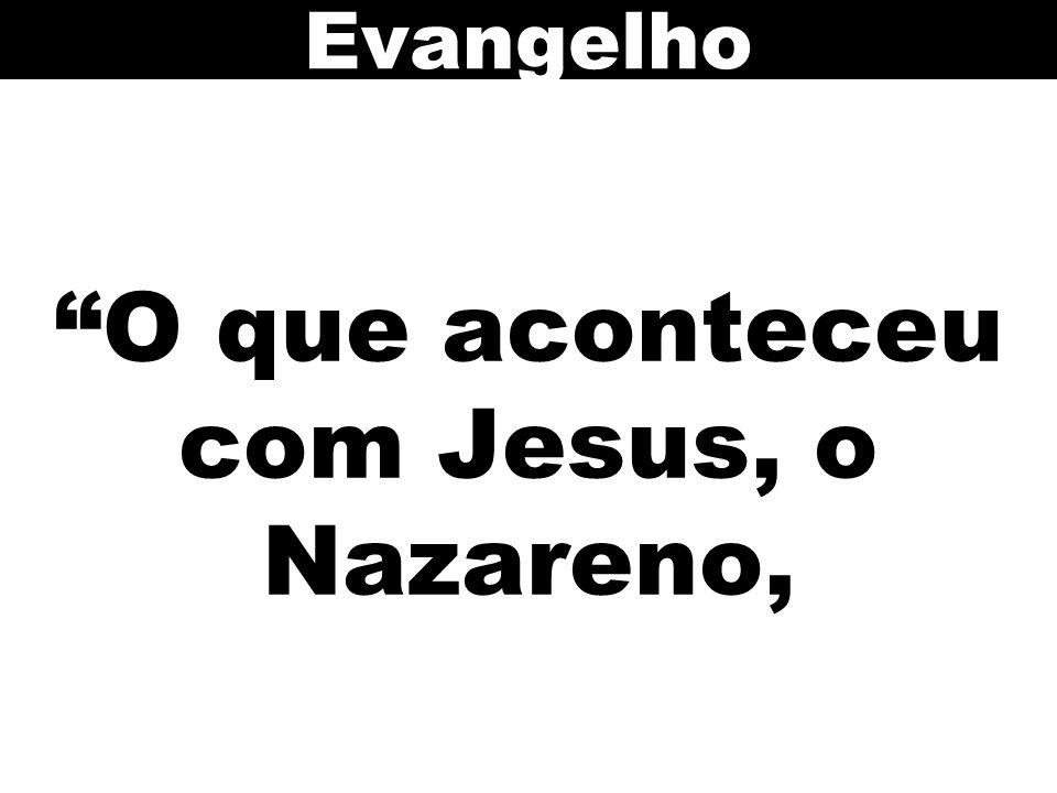 O que aconteceu com Jesus, o Nazareno,