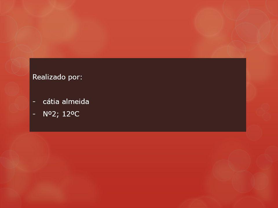 Realizado por: cátia almeida Nº2; 12ºC