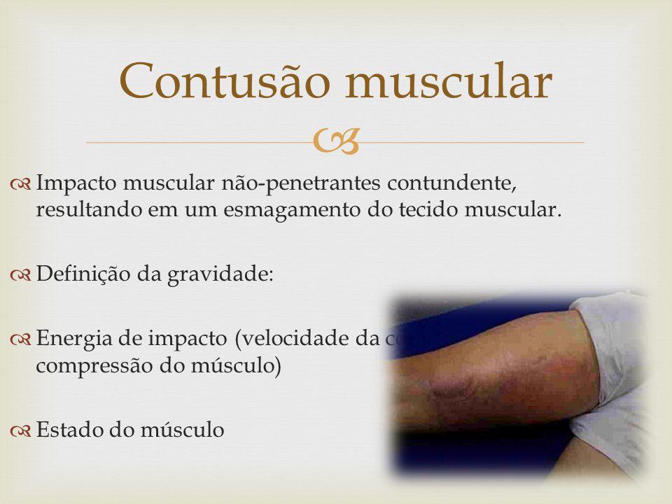 Contusão muscular Impacto muscular não-penetrantes contundente, resultando em um esmagamento do tecido muscular.