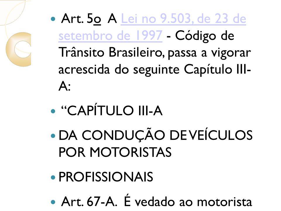 Art. 5o A Lei no 9.503, de 23 de setembro de 1997 - Código de Trânsito Brasileiro, passa a vigorar acrescida do seguinte Capítulo III- A: