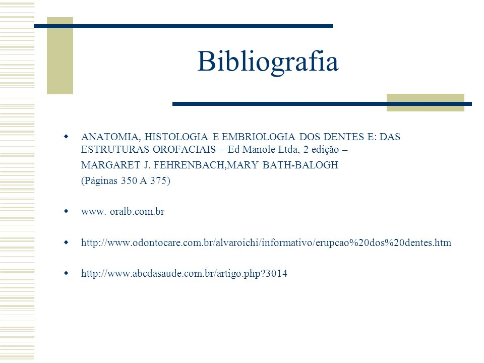 Bibliografia ANATOMIA, HISTOLOGIA E EMBRIOLOGIA DOS DENTES E: DAS ESTRUTURAS OROFACIAIS – Ed Manole Ltda, 2 edição –