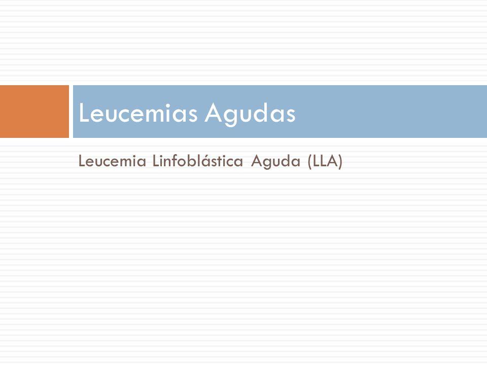 Leucemias Agudas Leucemia Linfoblástica Aguda (LLA)