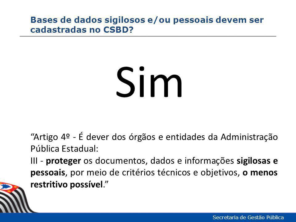 Bases de dados sigilosos e/ou pessoais devem ser cadastradas no CSBD