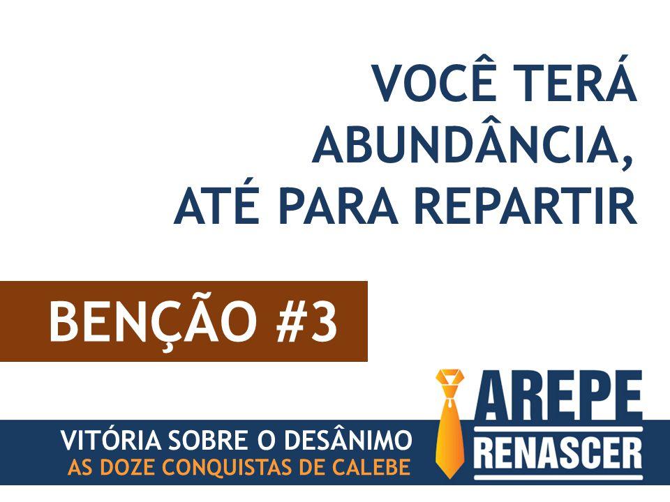 BENÇÃO #3 VOCÊ TERÁ ABUNDÂNCIA, ATÉ PARA REPARTIR