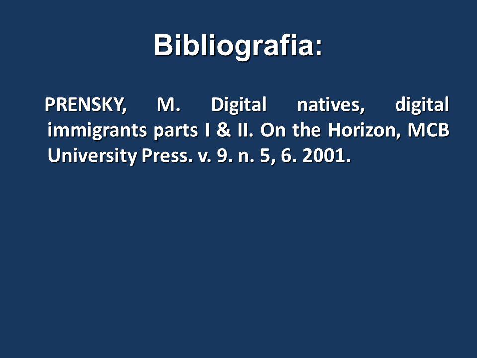 Bibliografia: PRENSKY, M. Digital natives, digital immigrants parts I & II.