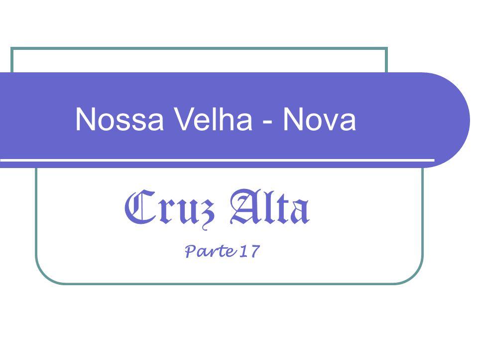 Nossa Velha - Nova Cruz Alta Parte 17