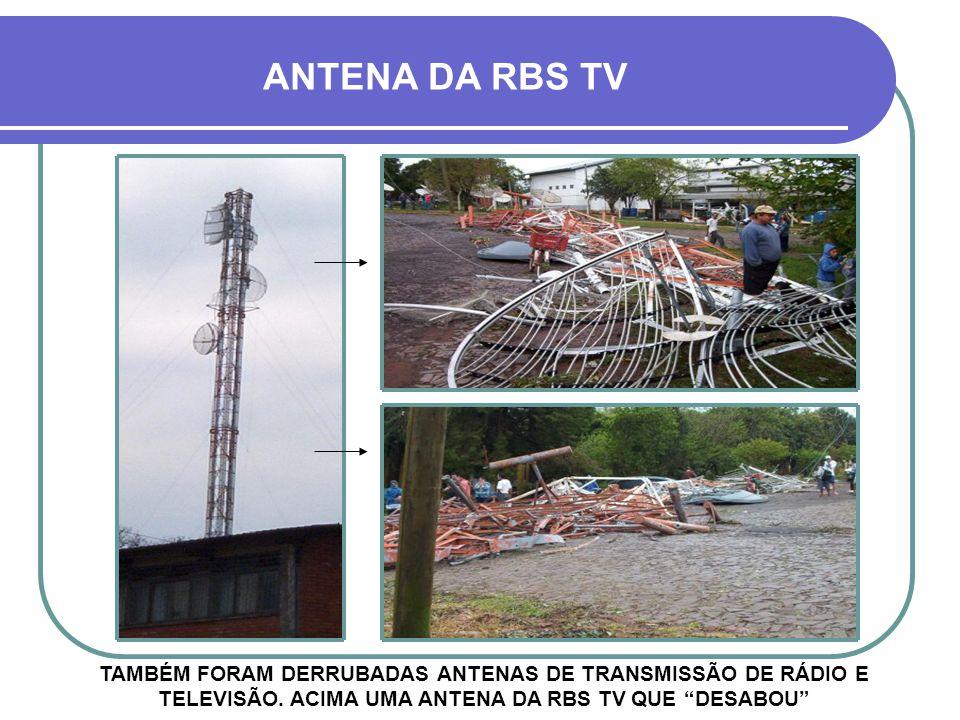 ANTENA DA RBS TV TAMBÉM FORAM DERRUBADAS ANTENAS DE TRANSMISSÃO DE RÁDIO E TELEVISÃO.