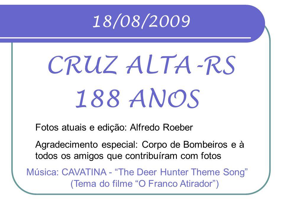 CRUZ ALTA-RS 188 ANOS 18/08/2009 Fotos atuais e edição: Alfredo Roeber