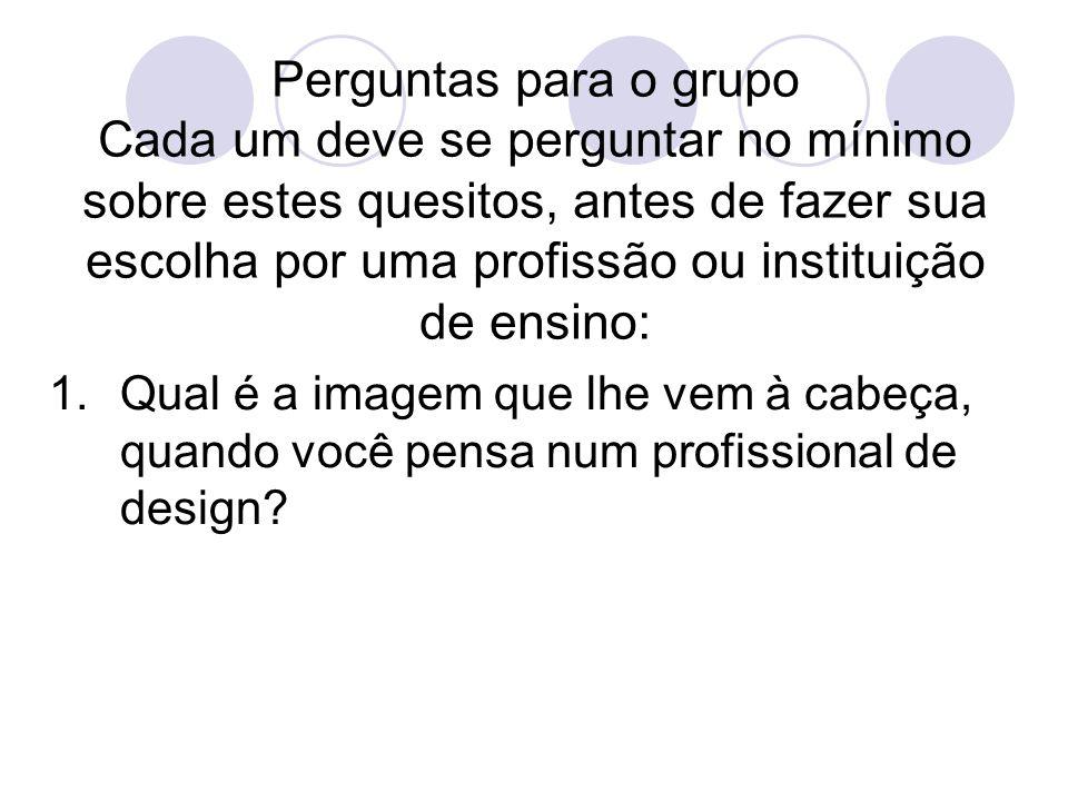 Perguntas para o grupo Cada um deve se perguntar no mínimo sobre estes quesitos, antes de fazer sua escolha por uma profissão ou instituição de ensino: