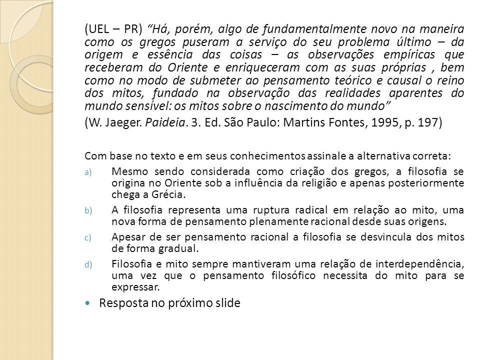 (W. Jaeger. Paideia. 3. Ed. São Paulo: Martins Fontes, 1995, p. 197)