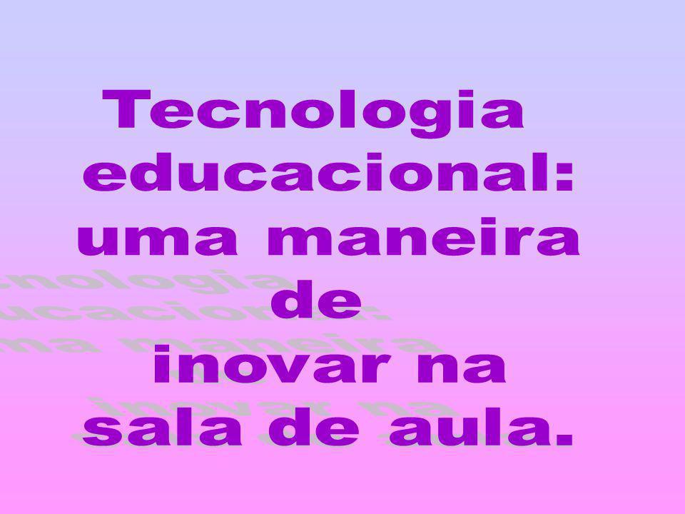 Tecnologia educacional: uma maneira de inovar na sala de aula.