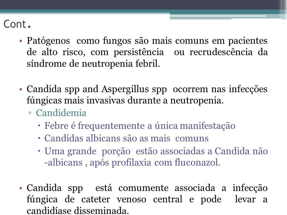 Cont. Patógenos como fungos são mais comuns em pacientes de alto risco, com persistência ou recrudescência da síndrome de neutropenia febril.