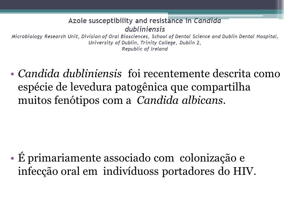 Azole susceptibility and resistance in Candida dubliniensis Microbiology Research Unit, Division of Oral Biosciences, School of Dental Science and Dublin Dental Hospital, University of Dublin, Trinity College, Dublin 2, Republic of Ireland