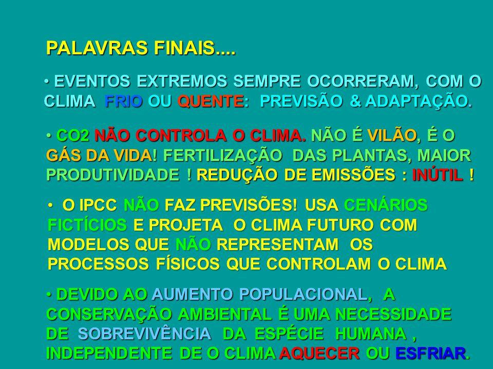 PALAVRAS FINAIS.... EVENTOS EXTREMOS SEMPRE OCORRERAM, COM O CLIMA FRIO OU QUENTE: PREVISÃO & ADAPTAÇÃO.