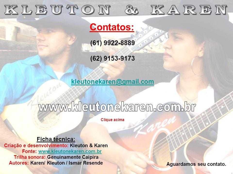 Contatos: KLEUTON & KAREN (61) 9922-8889 (62) 9153-9173