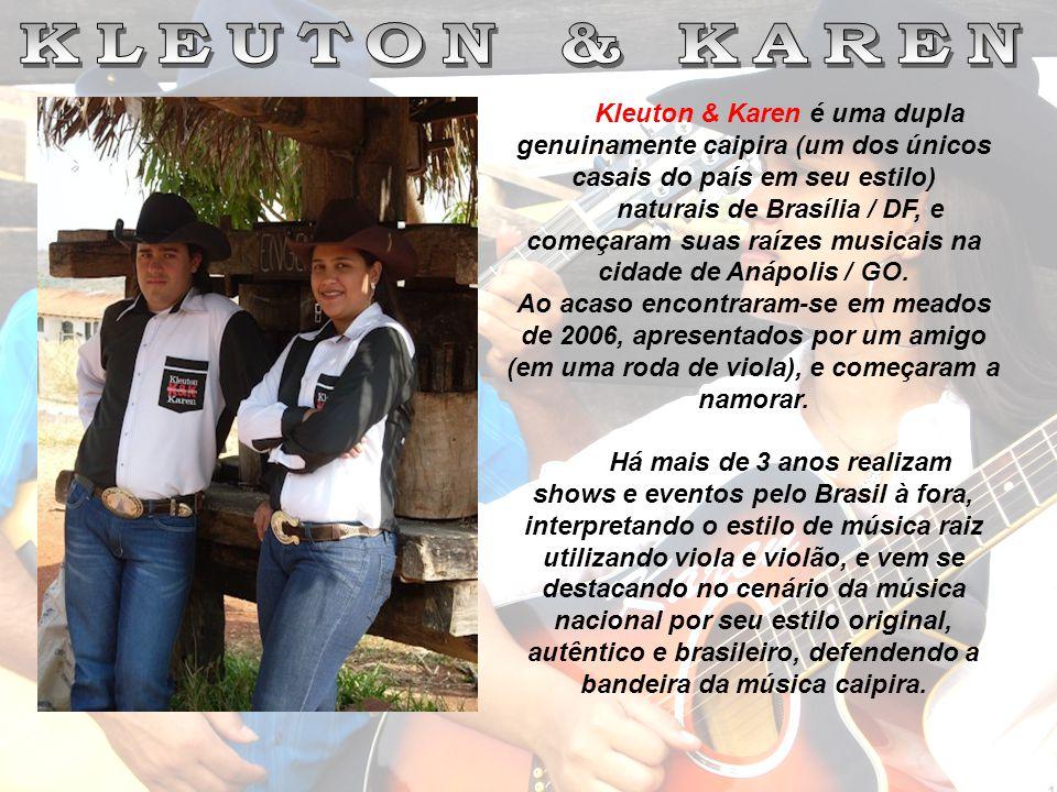 KLEUTON & KAREN Kleuton & Karen é uma dupla genuinamente caipira (um dos únicos casais do país em seu estilo)