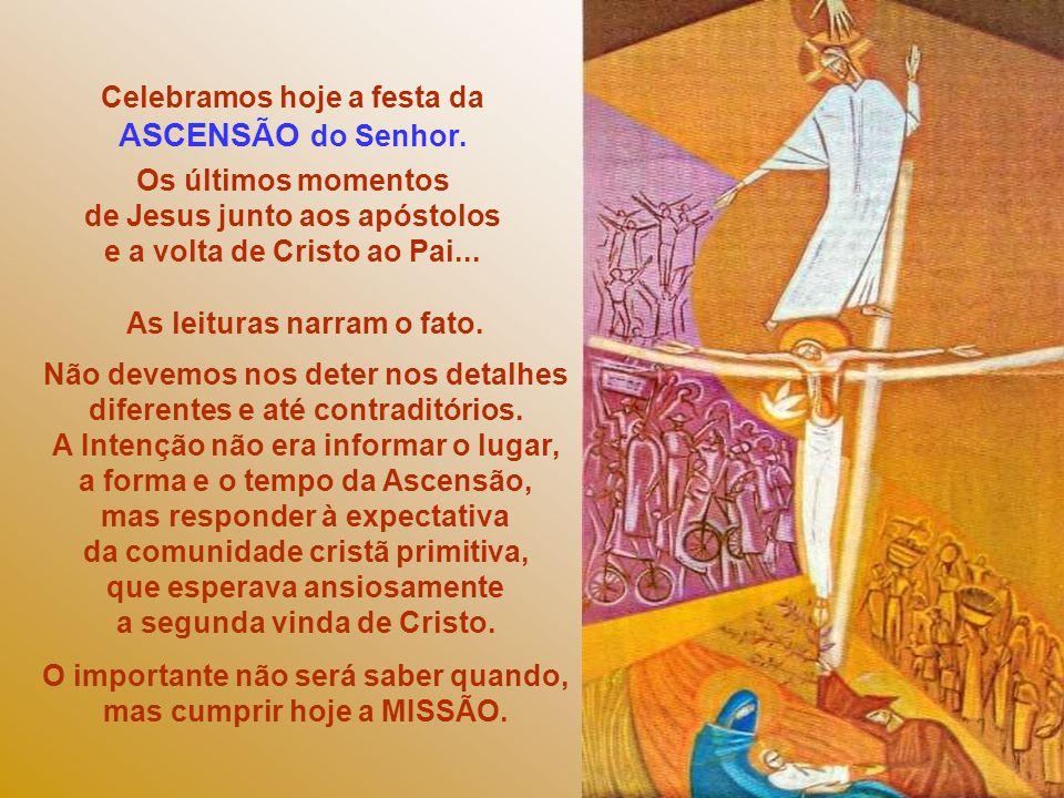 Celebramos hoje a festa da ASCENSÃO do Senhor.
