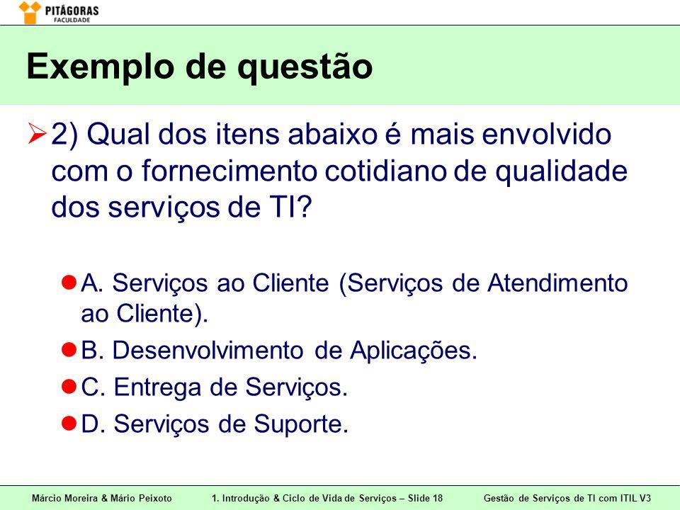 Exemplo de questão 2) Qual dos itens abaixo é mais envolvido com o fornecimento cotidiano de qualidade dos serviços de TI