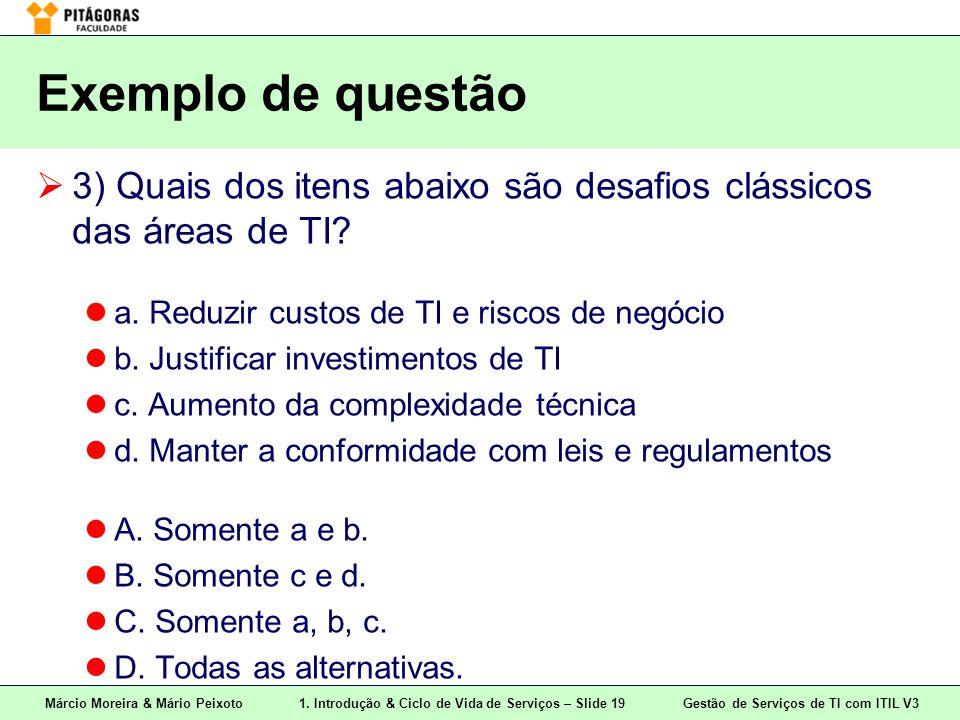 Exemplo de questão 3) Quais dos itens abaixo são desafios clássicos das áreas de TI a. Reduzir custos de TI e riscos de negócio.