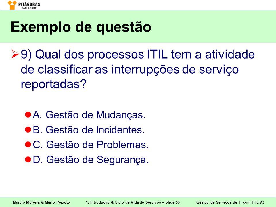 Exemplo de questão 9) Qual dos processos ITIL tem a atividade de classificar as interrupções de serviço reportadas
