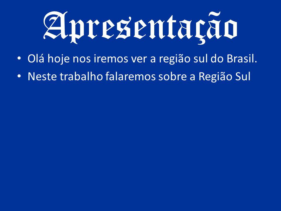 Apresentação Olá hoje nos iremos ver a região sul do Brasil.