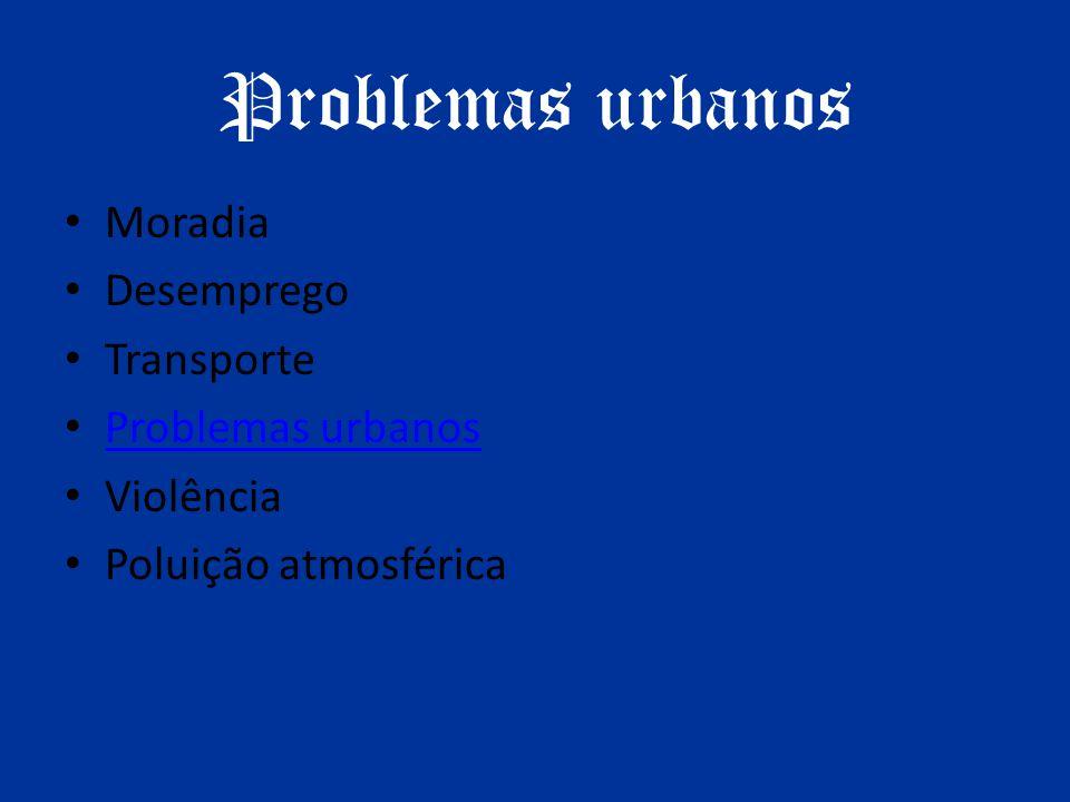 Problemas urbanos Moradia Desemprego Transporte Problemas urbanos