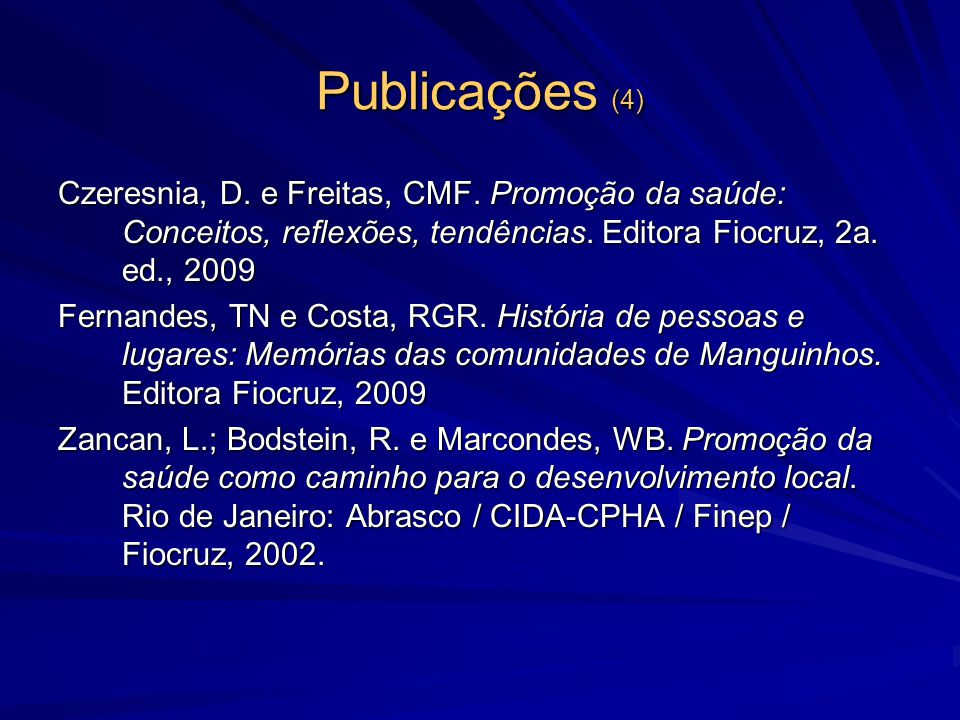 Publicações (4) Czeresnia, D. e Freitas, CMF. Promoção da saúde: Conceitos, reflexões, tendências. Editora Fiocruz, 2a. ed., 2009.