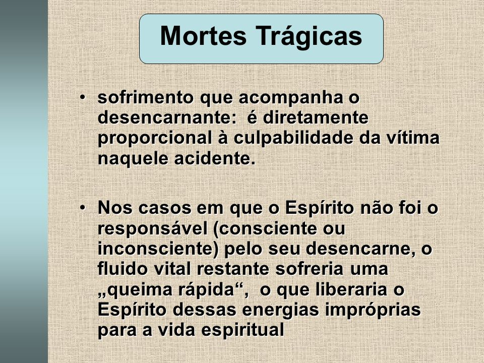 Mortes Trágicas sofrimento que acompanha o desencarnante: é diretamente proporcional à culpabilidade da vítima naquele acidente.